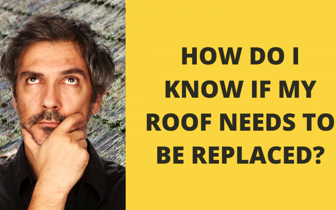 How Do I Know if My Roof Needs to Be Replaced?